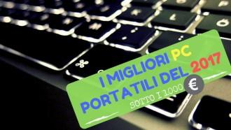I Migliori PC Portatili del 2017 Sotto I 1000€ | Guida all'Acquisto